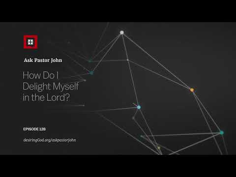 How Do I Delight Myself in the Lord? // Ask Pastor John
