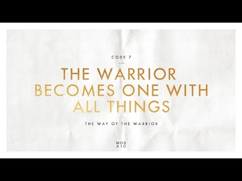 CODE 7: THE WARRIOR BECOMES ONE WITH ALL THINGS  The Way of the Warrior - Erwin Raphael McManus
