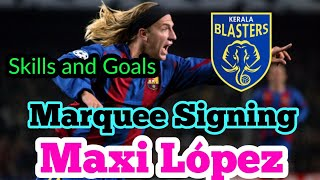 Kerala Blasters New Marquee Signing Maxi Lopez|Skills and Goals