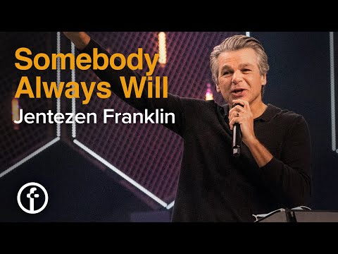 Somebody Always Will  Pastor Jentezen Franklin