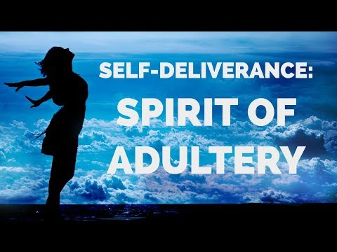 Deliverance from the: Spirit of Adultery  Self-Deliverance Prayers