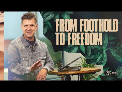 From Foothold to Freedom  Pastor Jeremy Foster