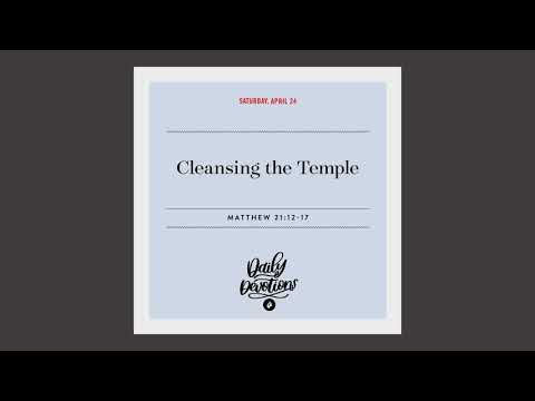 Cleansing the Temple  Daily Devotional