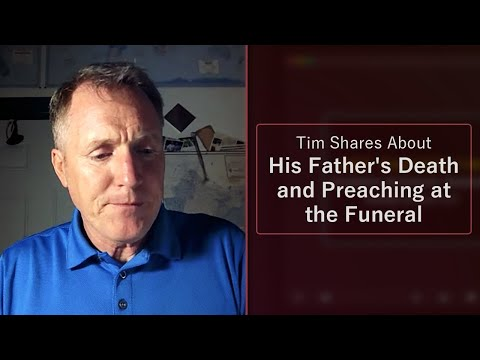 Tim Shares About His Father's Death and Preaching at the Funeral