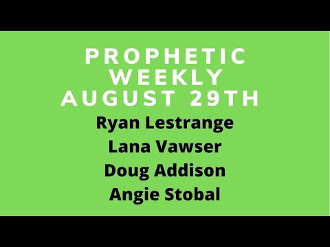 Prophetic Weekly August 29th Lana Vawser - Ryan LeStrange - Doug Addison - Angie Stobal