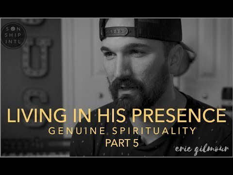 LIVING IN HIS PRESENCE  GENUINE SPIRITUALITY  PART 5