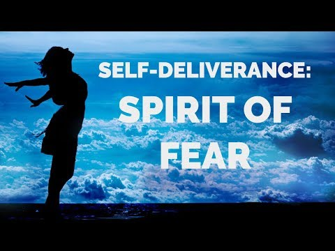 Deliverance from the Spirit of Fear  Self-Deliverance Prayers