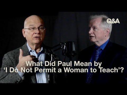Don Carson and Tim Keller  What Did Paul Mean by I Do Not Permit a Woman to Teach?  TGC Q&A