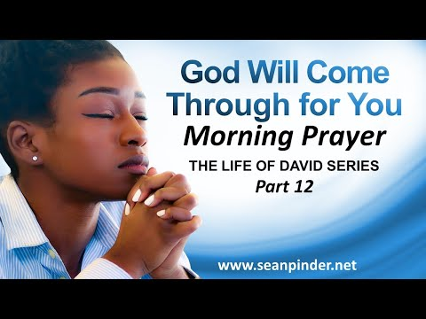 GOD WILL COME THROUGH FOR YOU - MORNING PRAYER