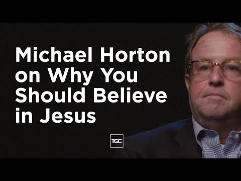 Michael Horton on Why You Should Believe in Jesus