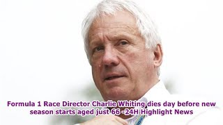 Formula 1 Race Director Charlie Whiting dies day before new season starts aged just 66 -24H Highl...