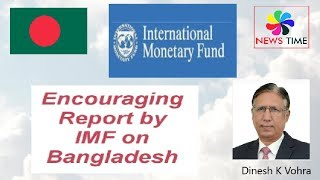 Bangladesh: Encouraging Report on Development in Country by International Monetary Fund (IMF)