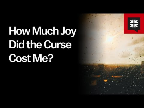 How Much Joy Did the Curse Cost Me? // Ask Pastor John