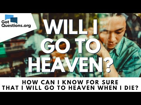 Will I go to Heaven?  How can I know FOR SURE that I will go to Heaven when I die?  Got Questions