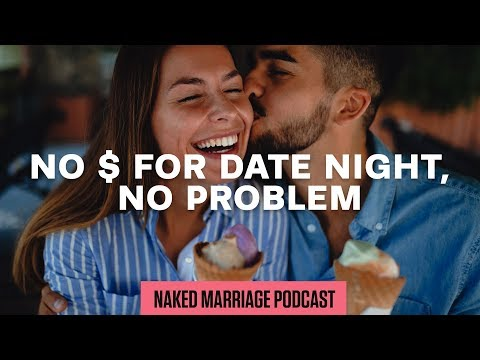 No $ for Date Night, No Problem  The Naked Marriage Podcast  Episode 018