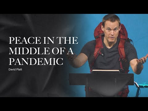 Peace in the Middle of a Pandemic // Sermon // David Platt