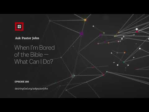 When Im Bored of the Bible  What Can I Do? // Ask Pastor John