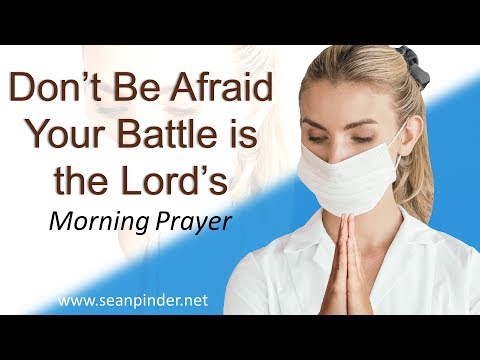2 CHRONICLES 20 - DON'T BE AFRAID, YOUR BATTLE IS THE LORD'S - MORNING PRAYER (video)