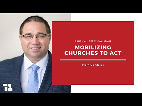Truth & Liberty - Mark Gonzales on Mobilizing Churches to Act and More!