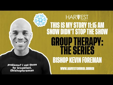 Group Therapy: The Series - This Is My Story 11:15 AM - Bishop Kevin Foreman