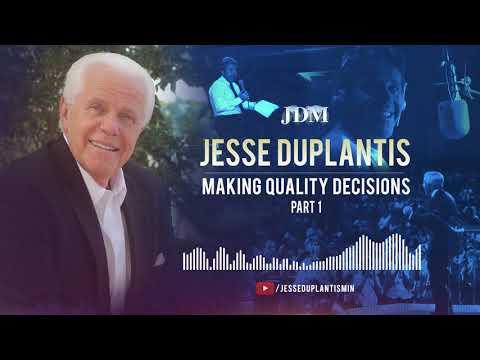 Make Quality Decisions, Part 1 Jesse Duplantis