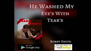 He Washed My Eyes With Tears Clip - bobbysmith12 , Christian