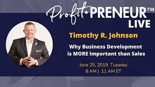 EP 008 - Why Business Development is MORE Important than Sales with Timothy R. Johnson
