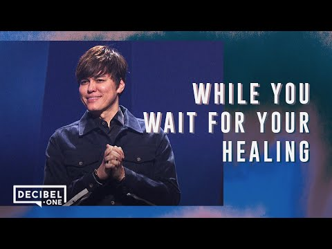 While You Wait For Your Healing  Joseph Prince