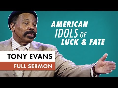 The American Idols of Luck & Fate (July 21, 2019) - Tony Evans Sermon