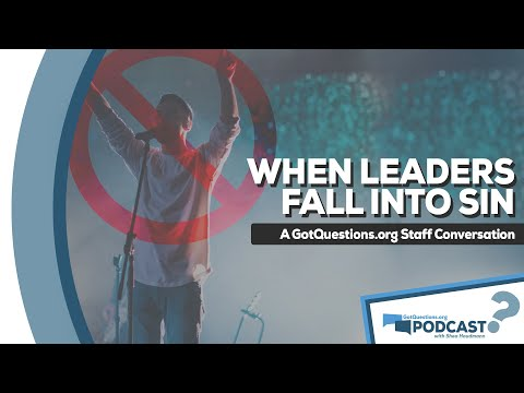 GotQuestions.org Podcast Episode 4 - How should we respond when a Christian leader falls into sin?
