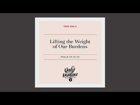 Lifting the Weight of Our Burdens  Daily Devotional