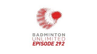 Badminton Unlimited 2019 | Episode 292 | BWF 2019